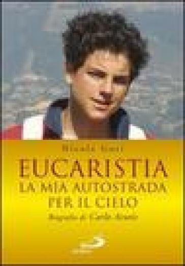 Eucaristia. La mia autostrada per il cielo. Biografia di Carlo Acutis
