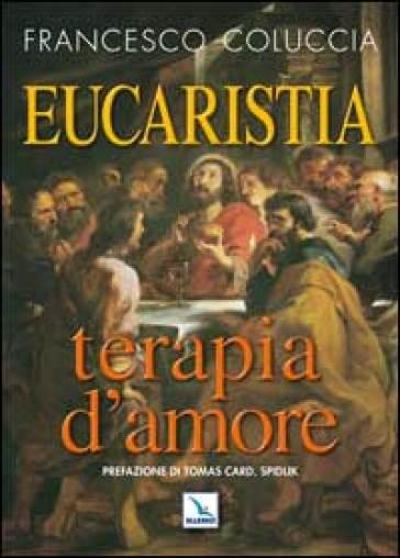 Eucaristia terapia d'amore - Francesco Coluccia |