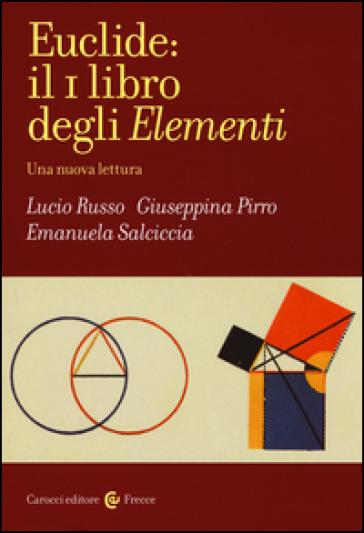 Euclide: il primo libro degli Elementi. Una nuova lettura - Lucio Russo |