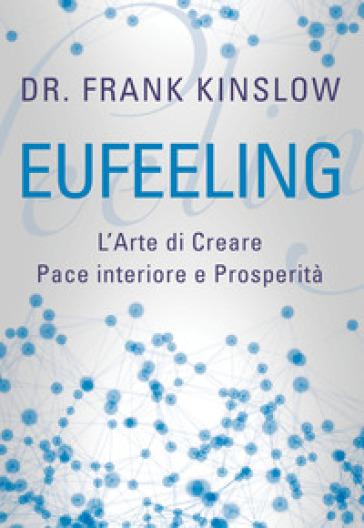 Eufeeling. L'arte di creare pace interiore e prosperità - Frank Kinslow | Thecosgala.com