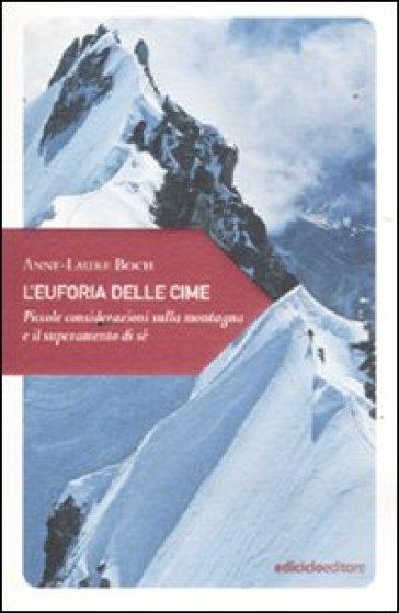 Euforia delle cime. Piccole considerazioni sulla montagna e il superamento di sé (L') - Anne-Laure Boch | Jonathanterrington.com