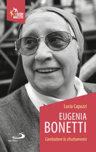 Eugenia Bonetti. Combattere lo sfruttamento - Lucia Capuzzi |