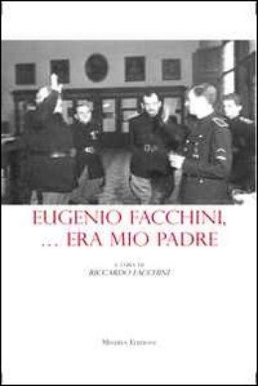 Eugenio Facchini... era mio padre - Riccardo Facchini |