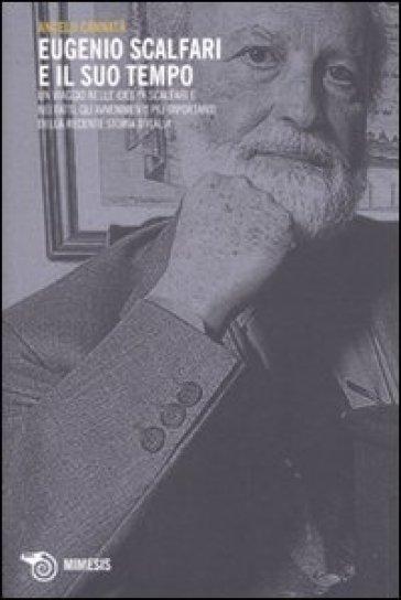 Eugenio Scalfari e il suo tempo. Un viaggio nelle idee di Scalfari e nei fatti, gli avvenimenti più importanti della recente storia d'Italia - Angelo Cannatà   Thecosgala.com