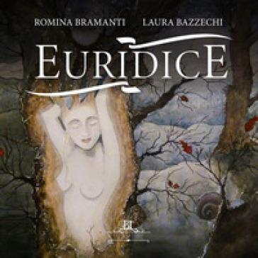 Euridice. Ediz. italiana e inglese - Romina Bramanti |