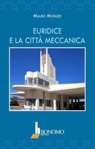 Euridice e la città meccanica. Ediz. illustrata - Mauro Moruzzi |