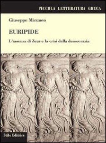 Euripide. L'assenza di Zeus e la crisi della democrazia - Giuseppe Micunco | Thecosgala.com