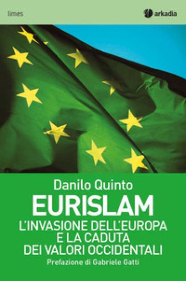 Eurislam. L'invasione dell'Europa e la caduta dei valori occidentali - Danilo Quinto   Ericsfund.org