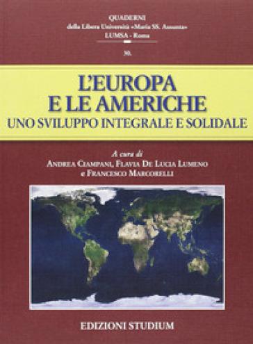 L'Europa e le Americhe. Uno sviluppo integrale e solidale - A. Ciampani  