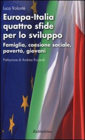 Europa-Italia quattro sfide per lo sviluppo. Famiglia, coesione sociale, povertà, giovani - Luca Volontè |