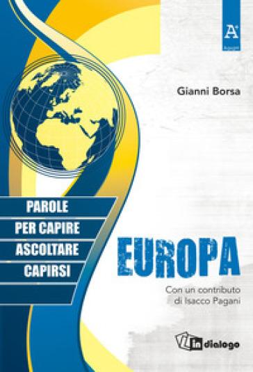 Europa. Parole per capire, ascoltare, capirsi - Gianni Borsa  