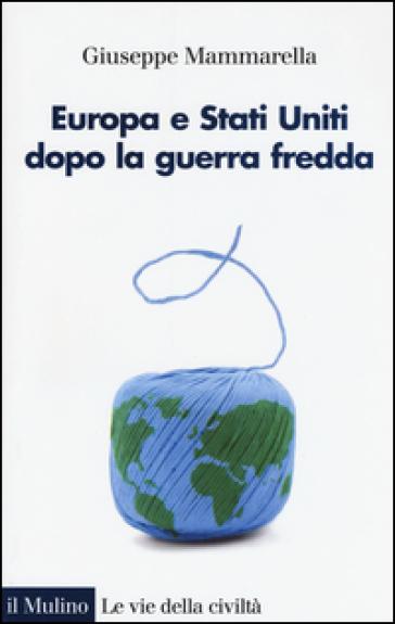 Europa e Stati Uniti dopo la guerra fredda - Giuseppe Mammarella | Thecosgala.com