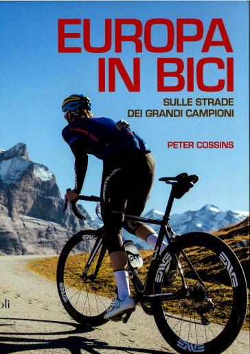 Europa in bici. Sulle strade dei grandi campioni - Peter Cossins |