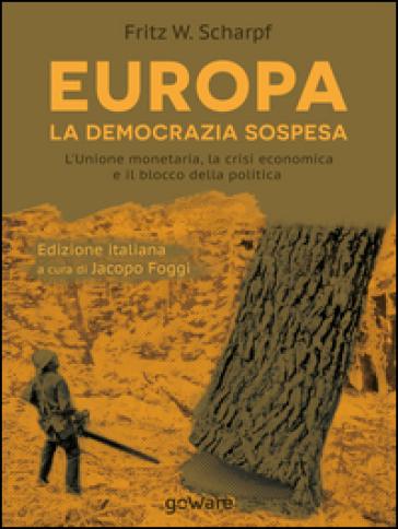 Europa. La democrazia sospesa. L'unione monetaria, la crisi economica e il blocco della politica - Fritz W. Scharpf   Kritjur.org