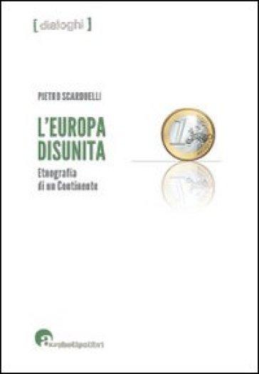 L'Europa disunita: etnografia di un continente - Pietro Scarduelli | Rochesterscifianimecon.com