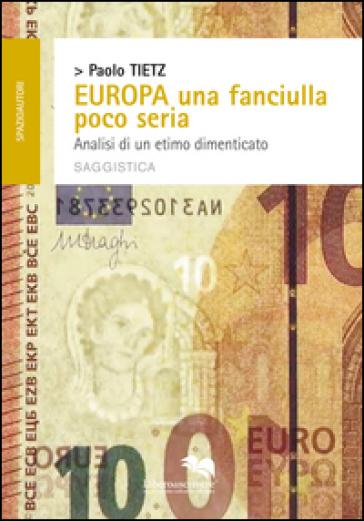 Europa una fanciulla poco seria. Analisi di un etimo dimenticato - Paolo Tietz |