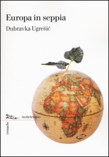 Europa in seppia - Dubravka Ugresic |