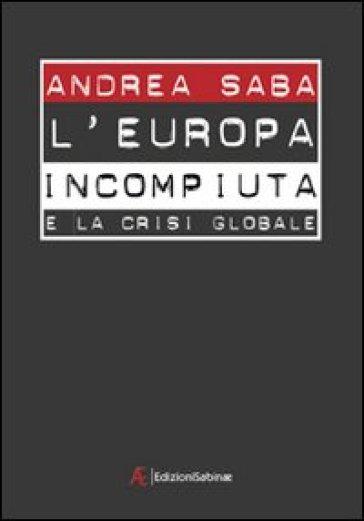L'Europa incompiuta e la crisi globale - Andrea Saba | Rochesterscifianimecon.com
