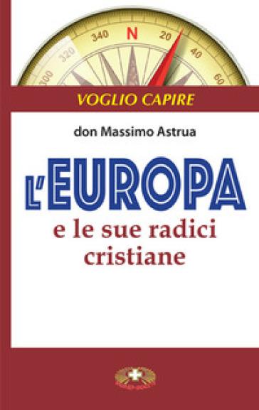 L'Europa e le sue radici cristiane - Massimo Astrua |