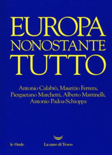 Europa nonostante tutto - Antonio Calabrò |