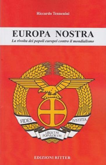 Europa nostra. La rivolta dei popoli europei contro il mondialismo - Riccardo Tennenini  