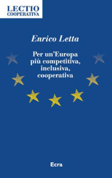 Per un'Europa più competitiva, inclusiva, cooperativa - Enrico Letta   Thecosgala.com