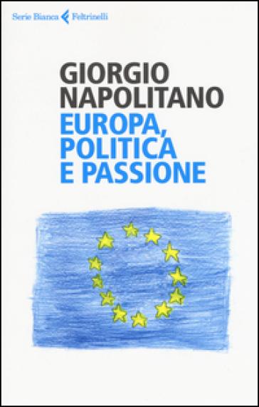 Europa, politica e passione - Giorgio Napolitano |