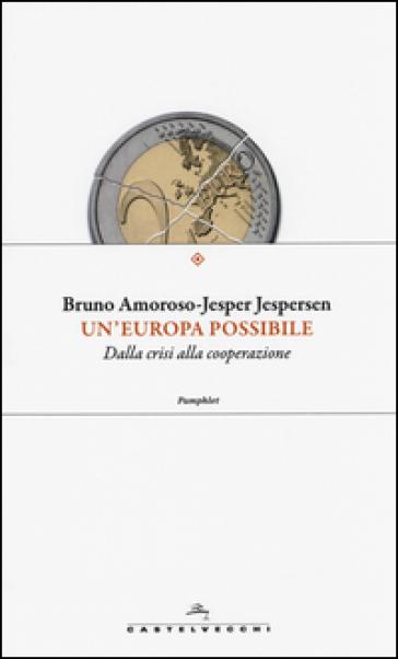 Un'Europa possibile. Dalla crisi alla cooperazione - Bruno Amoroso |