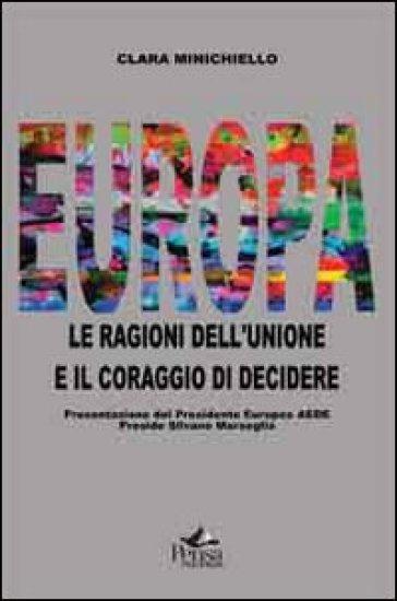 Europa. Le ragioni dell'unione e il coraggio di decidere - Clara Minichiello | Kritjur.org