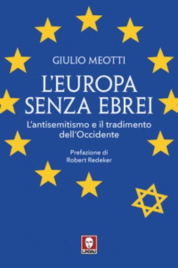 L'Europa senza ebrei. L'antisemitismo e il tradimento dell'Occidente - Giulio Meotti |
