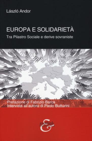 Europa e solidarietà. Tra pilastro sociale e derive sovraniste - Laszlo Andor |