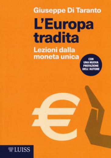 L'Europa tradita. Lezioni dalla moneta unica - Giuseppe Di Taranto | Thecosgala.com