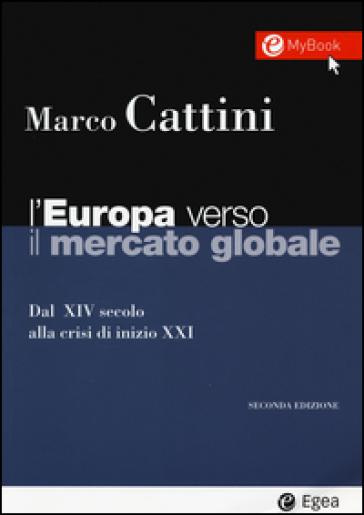 L'Europa verso il mercato globale. Dal XIV secolo alla crisi di inizio XXI. Con aggiornamento online