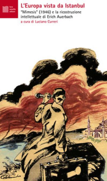 L'Europa vista da Istanbul. Mimesis, 1946. La ricostruzione intellettuale di Auerbach e dintorni - L. Curreri | Kritjur.org