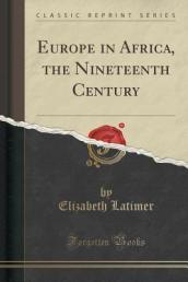 Europe in Africa, the Nineteenth Century (Classic Reprint)