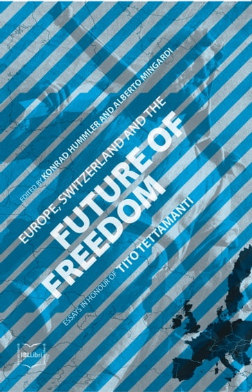 Europe, Switzerland and the Future of Freedom: Essays in Honour of Tito Tettamanti