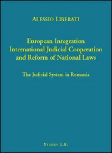 European integration. International judicial cooperation and reform of national law. The judicial system in Romania - Alessio Liberati   Rochesterscifianimecon.com
