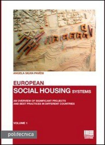 European social housing systems. An overview of significant projects and best practices in different countries - Angela S. Pavesi |