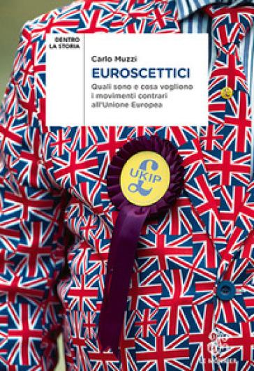 Euroscettici. Quali sono e cosa vogliono i movimenti contrari all'Unione Europea - Carlo Muzzi  