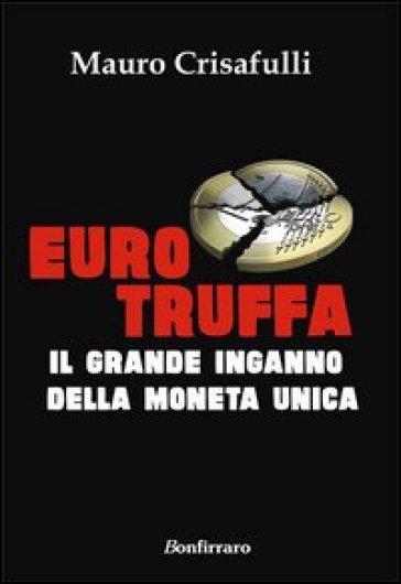Eurotruffa. Il grande inganno della moneta unica - Mauro Crisafulli | Thecosgala.com