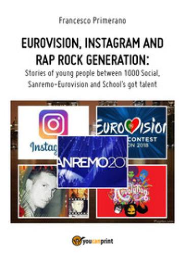 Eurovision, Instagram e rap, rock generation. Storie di giovani tra 1000 social, selfie, Sanremo-Eurovision 2018 e Scuola's got talent. Ediz. inglese