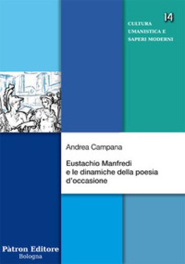 Eustachio Manfredi e le dinamiche della poesia d'occasione - Andrea Campana | Rochesterscifianimecon.com