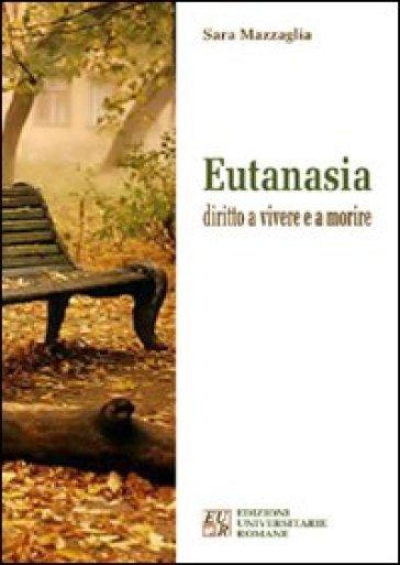 Eutanasia diritto a vivere e a morire - Sara Mazzaglia |