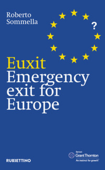 Euxit. Emergency exit for Europe - Roberto Sommella |