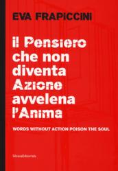 Eva Frapiccini. Il pensiero che non diventa azione avvelena l'anima-Words without action poison the soul. Ediz. illustrata
