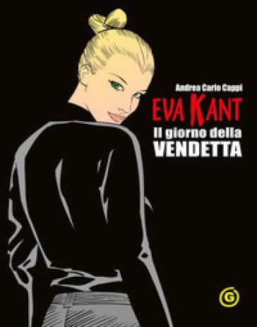 Eva Kant. Il giorno della vendetta - Andrea Carlo Cappi |