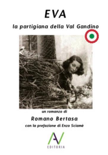 Eva. La partigiana della Val Gandino - Romano Bertasa  