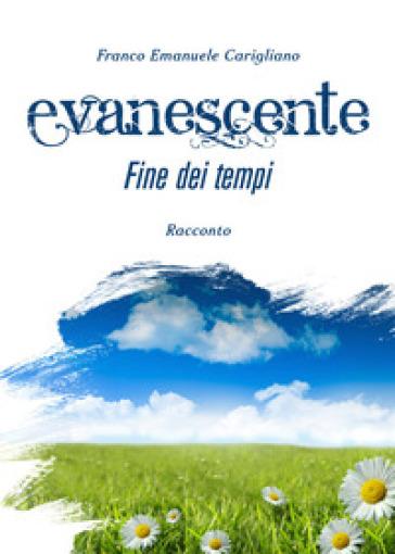 Evanescente fine dei tempi - Franco Emanuele Carigliano | Kritjur.org