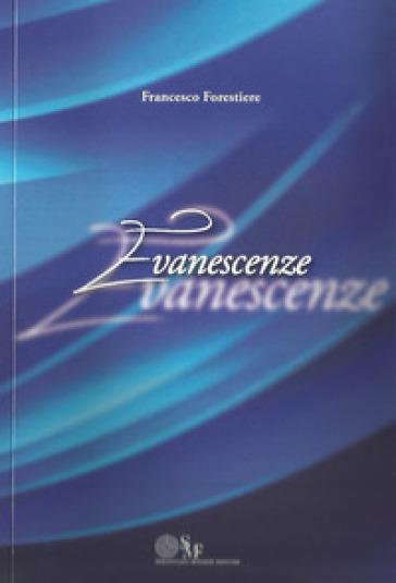 Evanescenze - Francesco Forestiere |