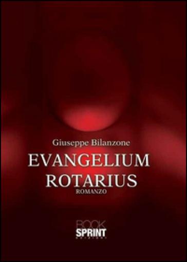 Evangelium Rotarius - Giuseppe Bilanzone |